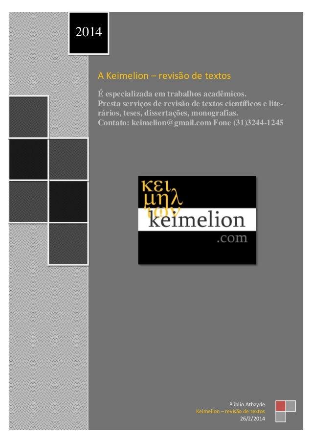 2014 A Keimelion – revisão de textos É especializada em trabalhos acadêmicos. Presta serviços de revisão de textos científ...