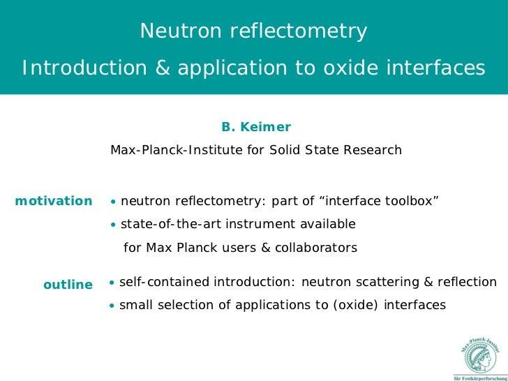 Neutron reflectometryIntroduction & application to oxide interfaces                               B. Keimer             Ma...