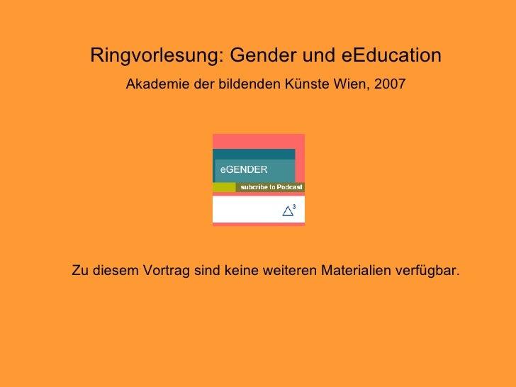 Zu diesem Vortrag sind keine weiteren Materialien verfügbar. Ringvorlesung: Gender und eEducation Akademie der bildenden K...