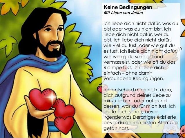 Keine Bedingungen Mit Liebe von Jesus Ich liebe dich nicht dafür, was du bist oder was du nicht bist. Ich liebe dich nicht...