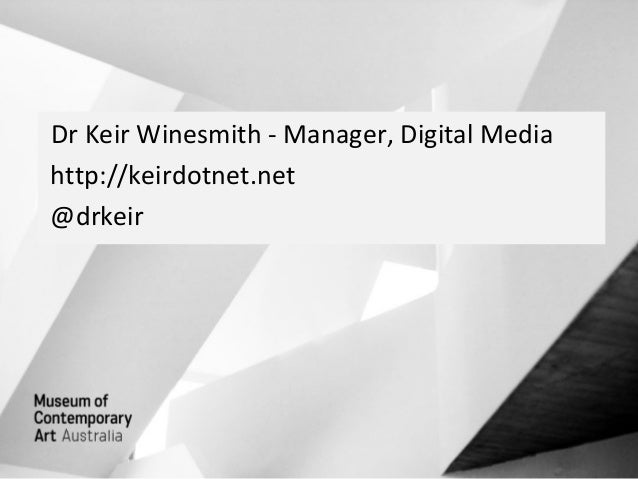 Dr Keir Winesmith - Manager, Digital Mediahttp://keirdotnet.net@drkeir