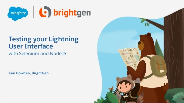 Testing your Lightning User Interface with Selenium and NodeJS Keir Bowden, BrightGen