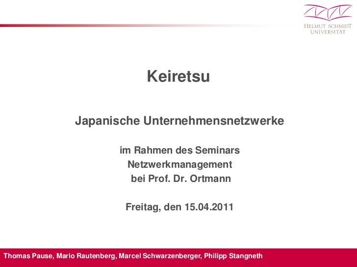 Keiretsu<br />Japanische Unternehmensnetzwerke<br />im Rahmen des Seminars<br />Netzwerkmanagement<br /> bei Prof. Dr. Ort...