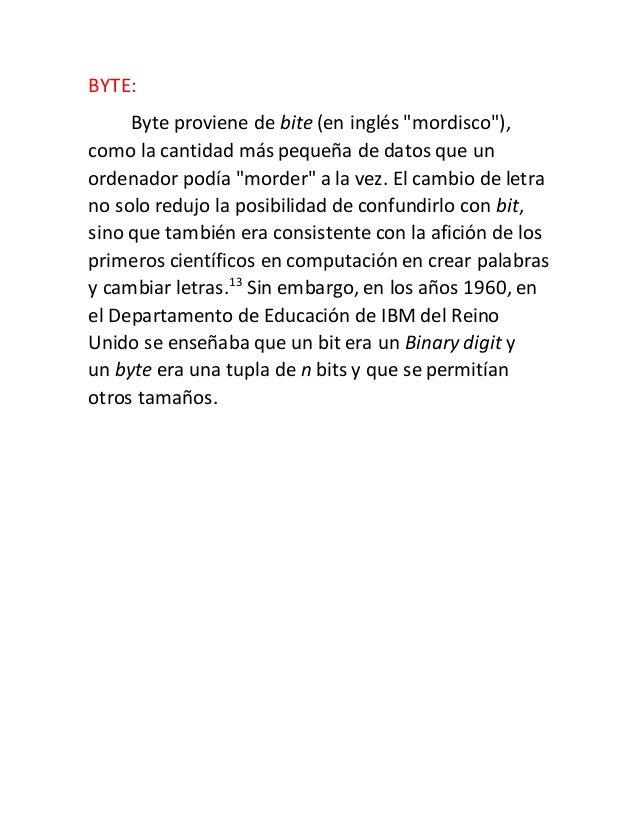 """BYTE: Byte proviene de bite (en inglés """"mordisco""""), como la cantidad más pequeña de datos que un ordenador podía """"morder"""" ..."""