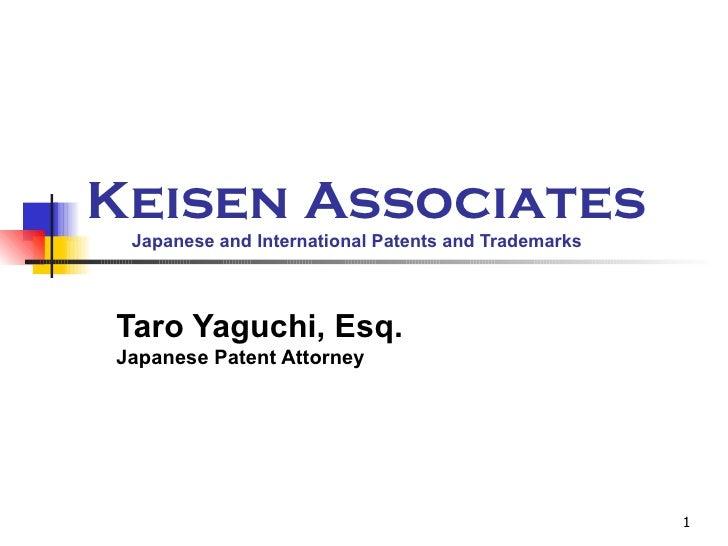 Keisen Associates   Japanese and International Patents and Trademarks Taro Yaguchi, Esq. Japanese Patent Attorney