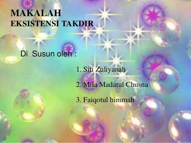 MAKALAH EKSISTENSI TAKDIR  Di Susun oleh : 1. Siti Zuliyanah  2. Mila Madatul Chusna 3. Faiqotul himmah