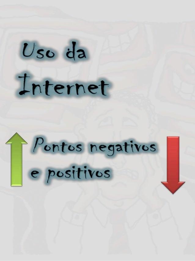 Milhões de pessoas utilizam o meio decomunicação chamado internet. Nelehá pontos negativos e positivos como:divertimento o...