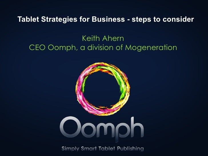 Tablet Strategies for Business - steps to consider              Keith Ahern   CEO Oomph, a division of Mogeneration