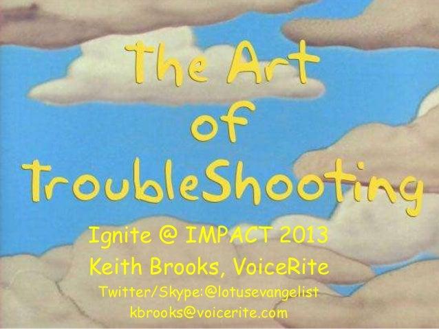 Ignite @ IMPACT 2013Keith Brooks, VoiceRiteTwitter/Skype:@lotusevangelistkbrooks@voicerite.com