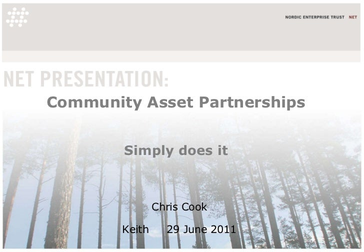Community Asset Partnerships Simply does it Chris Cook  Keith  29 June 2011