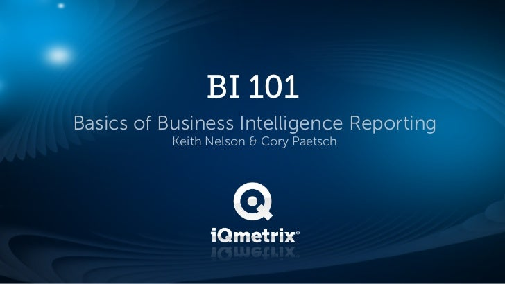 BI 101Basics of Business Intelligence Reporting           Keith Nelson & Cory Paetsch