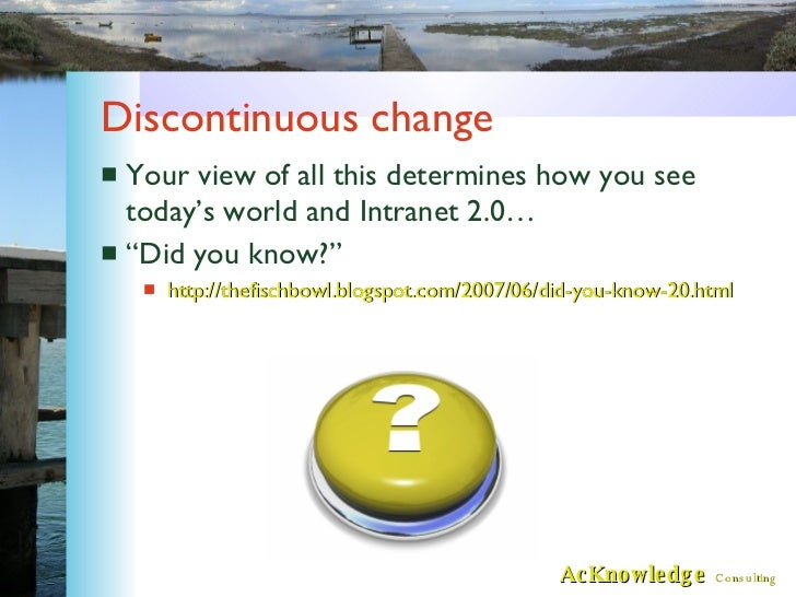 Discontinuous change <ul><li>Your view of all this determines how you see today's world and Intranet 2.0… </li></ul><ul><l...