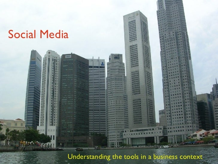 Social Media Understanding the tools in a business context