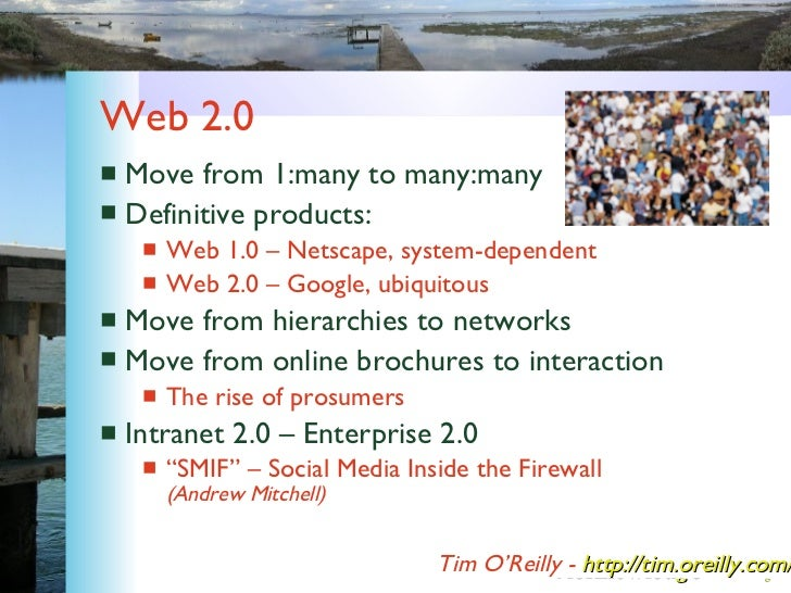 Web 2.0 <ul><li>Move from 1:many to many:many </li></ul><ul><li>Definitive products: </li></ul><ul><ul><li>Web 1.0 – Netsc...