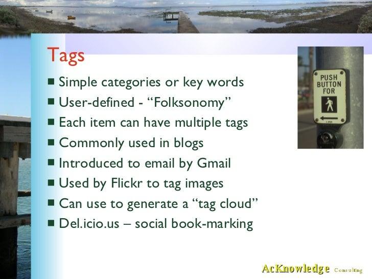 "Tags <ul><li>Simple categories or key words </li></ul><ul><li>User-defined - ""Folksonomy"" </li></ul><ul><li>Each item can ..."