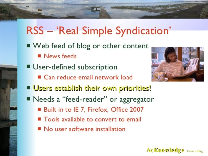 RSS – 'Real Simple Syndication' <ul><li>Web feed of blog or other content </li></ul><ul><ul><li>News feeds </li></ul></ul>...