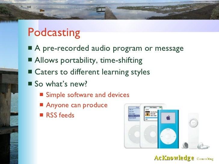 Podcasting <ul><li>A pre-recorded audio program or message </li></ul><ul><li>Allows portability, time-shifting </li></ul><...