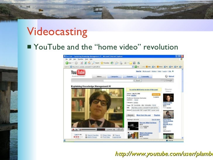 "Videocasting <ul><li>YouTube and the ""home video"" revolution </li></ul>http://www.youtube.com/user/plambe"
