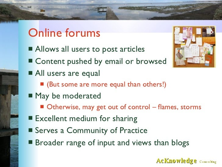 Online forums <ul><li>Allows all users to post articles </li></ul><ul><li>Content pushed by email or browsed </li></ul><ul...
