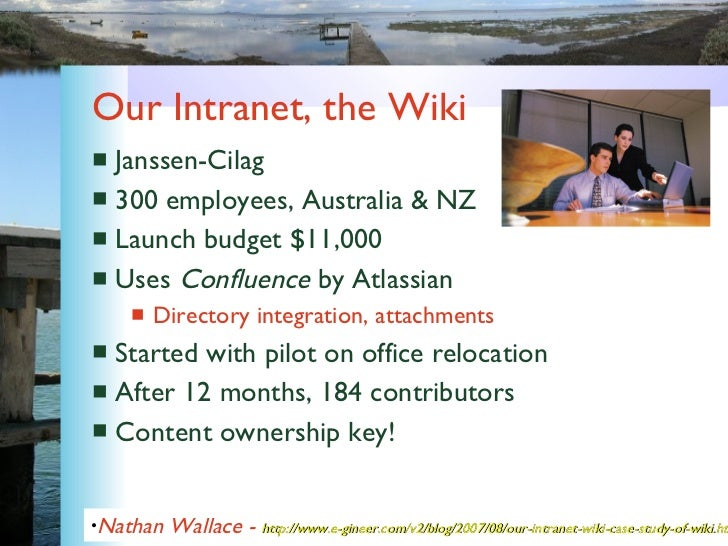 Our Intranet, the Wiki <ul><li>Janssen-Cilag </li></ul><ul><li>300 employees, Australia & NZ </li></ul><ul><li>Launch budg...