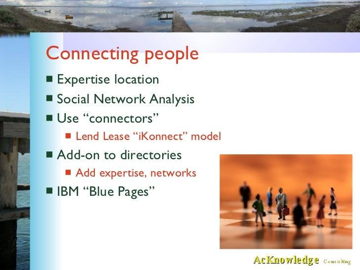 """Connecting people <ul><li>Expertise location </li></ul><ul><li>Social Network Analysis </li></ul><ul><li>Use """"connectors"""" ..."""