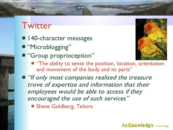 """Twitter <ul><li>140-character messages </li></ul><ul><li>""""Microblogging"""" </li></ul><ul><li>""""Group proprioception"""" </li></u..."""