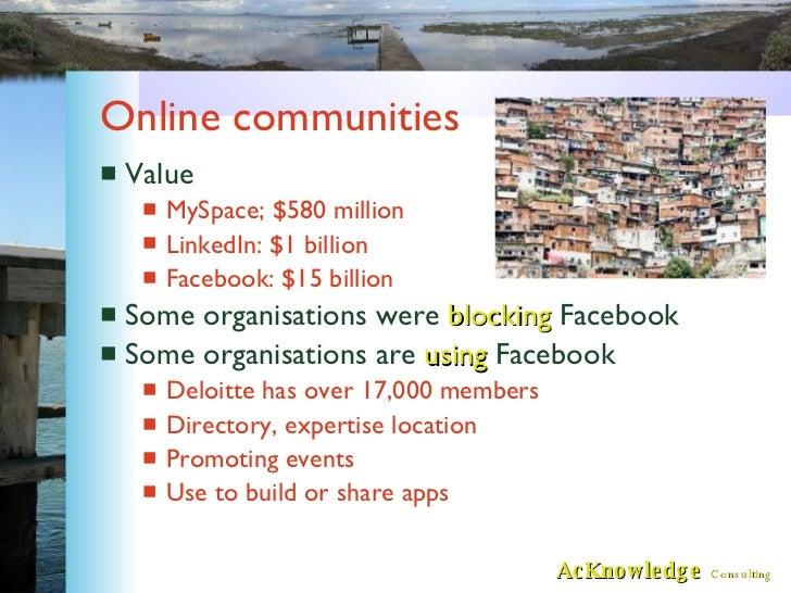 Online communities <ul><li>Value </li></ul><ul><ul><li>MySpace; $580 million </li></ul></ul><ul><ul><li>LinkedIn: $1 billi...