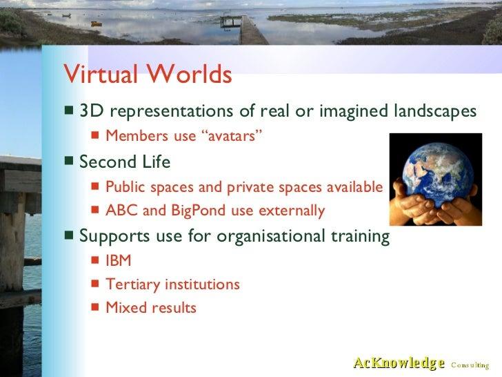 "Virtual Worlds <ul><li>3D representations of real or imagined landscapes </li></ul><ul><ul><li>Members use ""avatars"" </li>..."