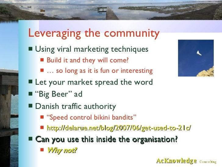 Leveraging the community <ul><li>Using viral marketing techniques </li></ul><ul><ul><li>Build it and they will come? </li>...