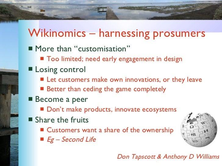 "Wikinomics – harnessing prosumers <ul><li>More than ""customisation"" </li></ul><ul><ul><li>Too limited; need early engageme..."