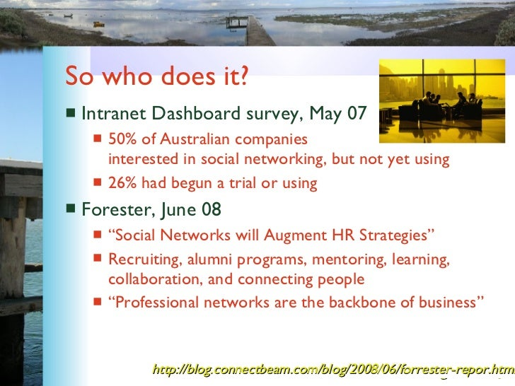 So who does it?  <ul><li>Intranet Dashboard survey, May 07 </li></ul><ul><ul><li>50% of Australian companies interested in...