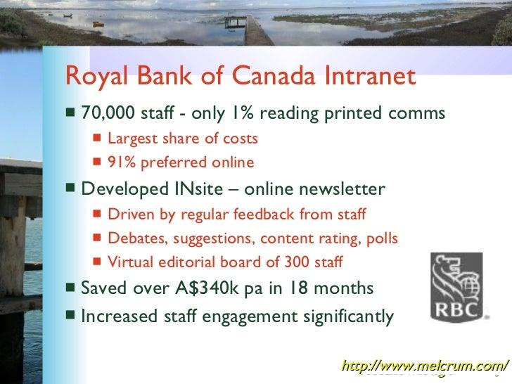 Royal Bank of Canada Intranet <ul><li>70,000 staff - only 1% reading printed comms </li></ul><ul><ul><li>Largest share of ...