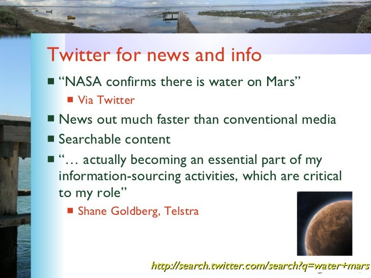 "Twitter for news and info <ul><li>""NASA confirms there is water on Mars"" </li></ul><ul><ul><li>Via Twitter </li></ul></ul>..."
