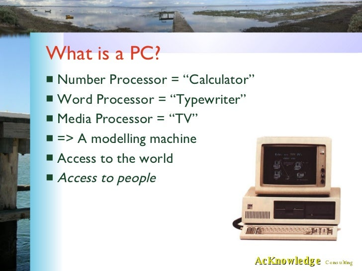 "What is a PC? <ul><li>Number Processor = ""Calculator"" </li></ul><ul><li>Word Processor = ""Typewriter"" </li></ul><ul><li>Me..."
