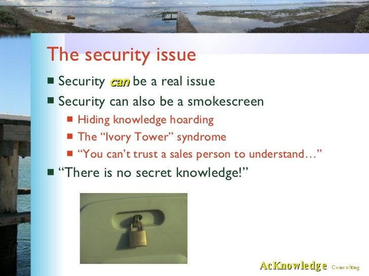 The security issue <ul><li>Security  can   be a real issue </li></ul><ul><li>Security can also be a smokescreen </li></ul>...