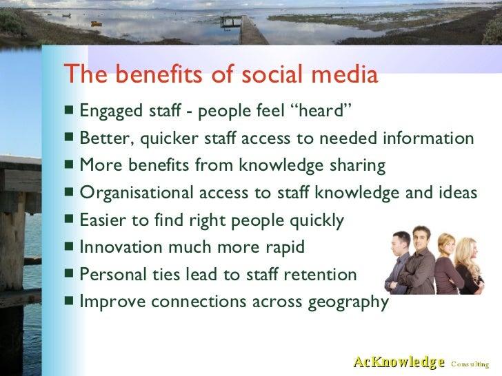 """The benefits of social media <ul><li>Engaged staff - people feel """"heard"""" </li></ul><ul><li>Better, quicker staff access to..."""