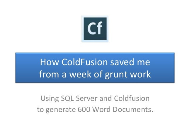 How ColdFusion saved mefrom a week of grunt work Using SQL Server and Coldfusionto generate 600 Word Documents.