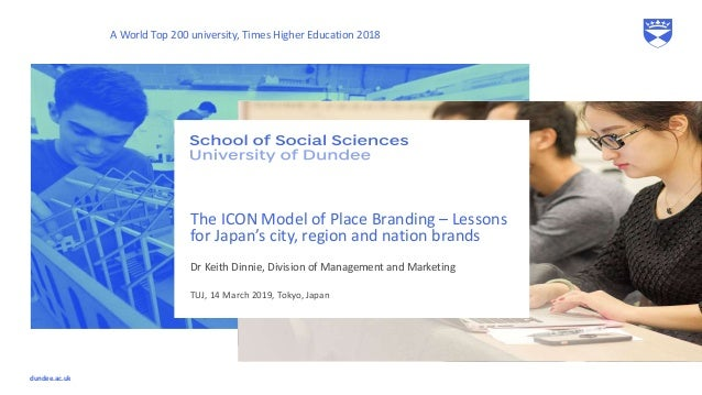 dundee.ac.uk Dr Keith Dinnie, Division of Management and Marketing The ICON Model of Place Branding – Lessons for Japan's ...