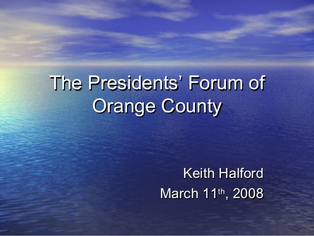 The Presidents' Forum of    Orange County               Keith Halford            March 11th, 2008