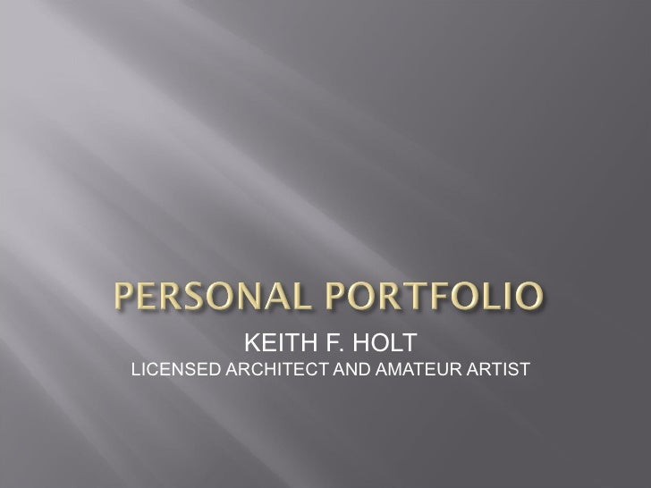KEITH F. HOLT LICENSED ARCHITECT AND AMATEUR ARTIST