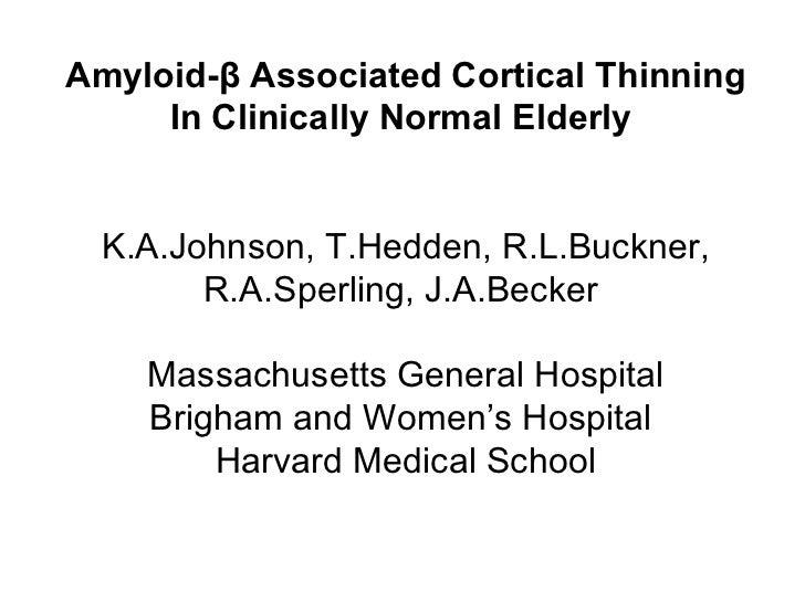 Amyloid-β Associated Cortical Thinning In Clinically Normal Elderly  K.A.Johnson, T.Hedden, R.L.Buckner, R.A.Sperling, J.A...
