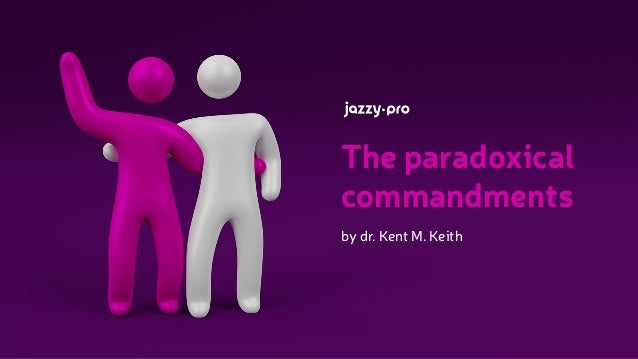 The paradoxical commandments by dr. Kent M. Keith