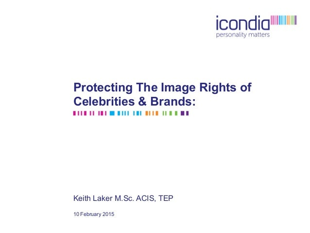 Protecting The Image Rights of Celebrities & Brands: Keith Laker M.Sc. ACIS, TEP 10 February 2015