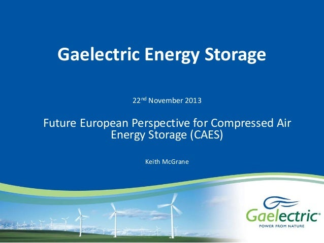 Gaelectric Energy Storage 22nd November 2013  Future European Perspective for Compressed Air Energy Storage (CAES) Keith M...