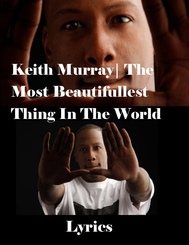 Keith Murray| TheMost BeautifullestThing In The World      Lyrics
