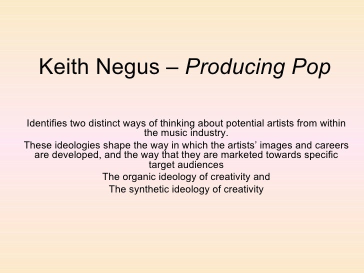Keith Negus –  Producing Pop Identifies two distinct ways of thinking about potential artists from within the music indust...