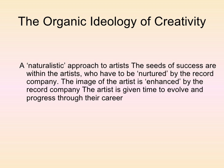 The Organic Ideology of Creativity <ul><ul><li>A 'naturalistic' approach to artists The seeds of success are within the ar...