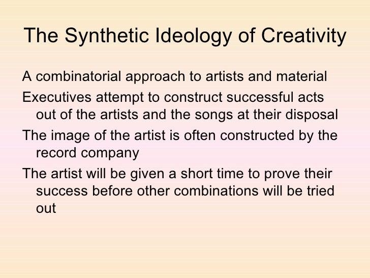 The Synthetic Ideology of Creativity <ul><li>A combinatorial approach to artists and material </li></ul><ul><li>Executives...