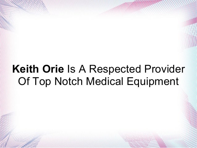 Keith Orie Is A Respected Provider Of Top Notch Medical Equipment