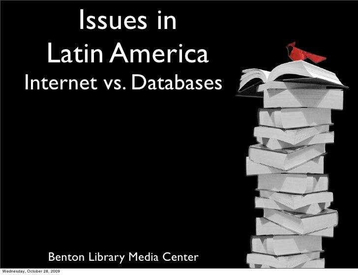 Issues in                     Latin America           Internet vs. Databases                          Benton Library Media...